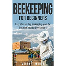 Beekeeping: Never Pay For Honey and Watch Your Garden Grow Faster (Beekeeping for beginners, Beekeeping for dummies, Agronomy, Building beehives, Backyard beekeeping)