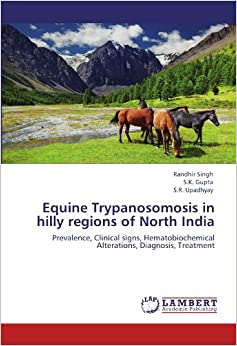 Equine Trypanosomosis in hilly regions of North India: Prevalence, Clinical signs, Hematobiochemical Alterations, Diagnosis, Treatment