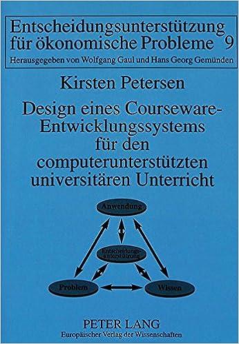 Design Eines Courseware-Entwicklungssystems Fuer Den Computerunterstuetzten Universitaeren Unterricht: Cullis-Teilprojekt I European University Studies. Series XX, Philosophy