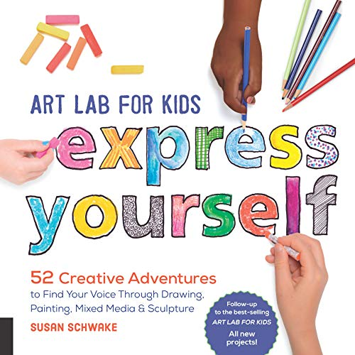 Art Lab for Kids: Express Yourself:52 Creative Adventures to Find Your Voice Through Drawing, Painting, Mixed Media, and Sculpture
