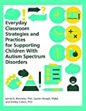 Everyday Classroom Strategies and Practices for Supporting Children with Autism Spectrum Disorders