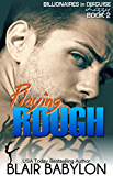Playing Rough, a Romance (Billionaires in Disguise: Lizzy #2)