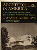 Architecture in America : A Photographic History from the Colonial Period to the Present, Andrews, Wayne, 0689705492