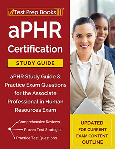 aPHR Certification Study Guide: aPHR Study Guide & Practice Exam Questions for the Associate Professional in Human Resources Exam [Updated for Current Exam Content Outline]