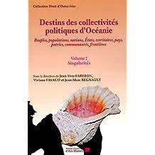 Destins des collectivités politiques d'Océanie - Volume 2 : Singularités