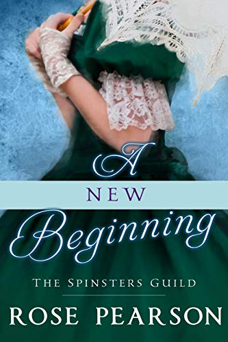 A New Beginning (The Spinsters Guild Book 1) by [Pearson, Rose]