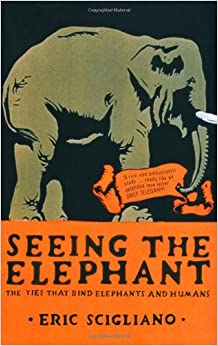 Book Seeing the Elephant: The Ties that Bind Elephants & Humans.