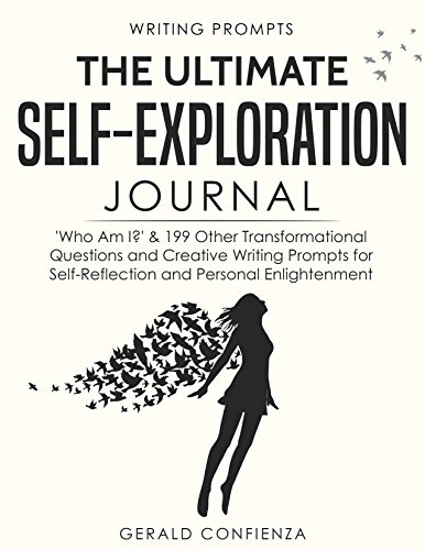 (Writing Prompts: The Ultimate Self Exploration Journal. 'Who Am I?' and 199 Other Transformational Questions and Creative Writing Prompts for Self Reflection and Personal Enlightenment)