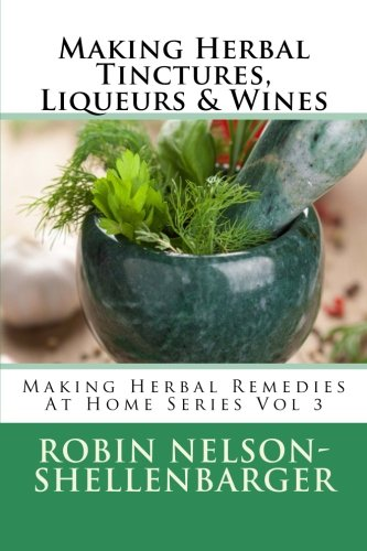 Making Herbal Tinctures, Liqueurs & Wines