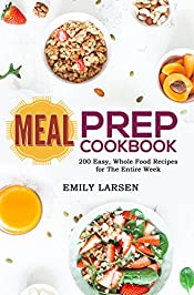 Meal Prep Cookbook: 200 Easy, Whole Food Recipes for The Entire Week