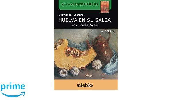 Huelva en su salsa: 1.000 Recetas de cocina de Huelva (Spanish Edition): Bernardo Romero: 9788494470677: Amazon.com: Books