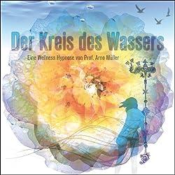 Der Kreis des Wassers. Eine Wellness Hypnose von Prof. Arno Müller