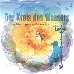 Der Kreis des Wassers. Eine Wellness Hypnose von Prof. Arno Müller Hörbuch