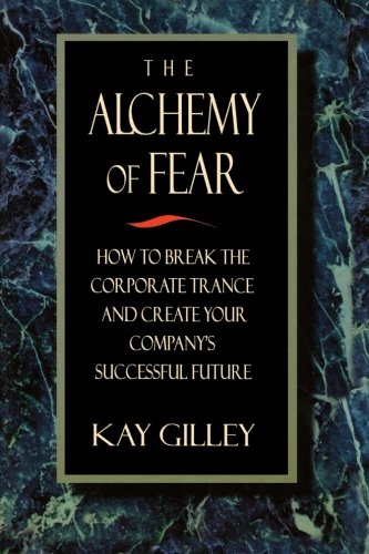 The Alchemy of Fear: How to Break the Corporate Trance and Create Your Company's Successful Future pdf epub