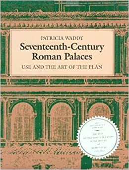 Seventeenth-Century Roman Palaces: Use and the Art of the Plan (Architectural History Foundation Book) by Patricia Waddy (1990-11-30)