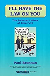 I'll Have The Law On You: The Selected Letters of John Fytit by Mr Paul Brennan (2016-02-07)