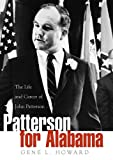 Patterson for Alabama : The Life and Career of John Patterson, Howard, Gene L., 081735770X