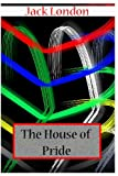 The House of Pride, Jack London, 147810449X