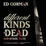 Different Kinds of Dead, and Other Tales | Ed Gorman