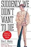 Suddenly We Didn't Want to Die, Elton E. Mackin, 0891415939