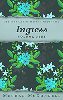 Ingress: Volume Nine (The Journals of Meghan McDonnell Book 9) (English Edition) de [McDonnell, Meghan]