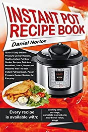 Instant Pot Recipe Book: Quick & Easy Electric Pressure Cooker Recipes, Healthy Instant Pot Slow Cooker Recipes, Delicious Breakfast, Lunch, Dinner and Desserts with The Best Instant Pot Cookbook