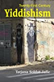 Twenty-First Century Yiddishism: Language, Identity, and the New Jewish Studies, Tatjana Soldat-Jaffe, 1845194063