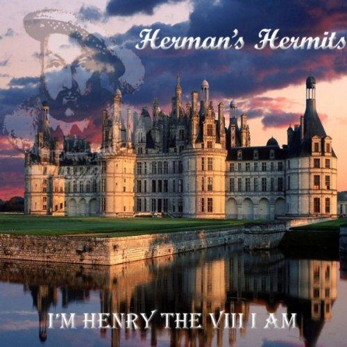 I'M Henry The VIII I Am