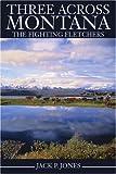 Three Across Montana, Jack P. Jones, 0595239986