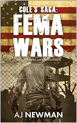 Cole's Saga: FEMA WARS: Post Apocalyptic EMP Survival Fiction by [Newman, AJ]