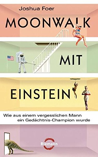 Moonwalk mit Einstein: Wie aus einem vergeßlichen Mann ein Gedächtnis-Champion wurde