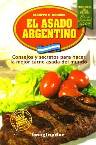 El asado Argentino / Argentinian BBQ: Consejos y secretos para hacer la mejor carne asada del mundo / Tips to Make the Best BBQ Meat in the World (Spanish Edition) (Best Bbq In The World)