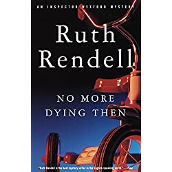 No More Dying Then: An Inspector Wexford Mystery