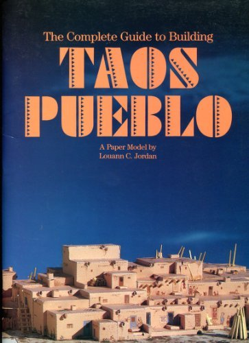 The Complete Guide to Building Taos Pueblo: A Paper Model : Includes a Pull-Out Book on Taos Pueblo
