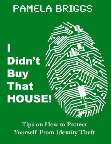 I Didn't Buy That House! Tips on How to Protect Yourself From Identity Theft