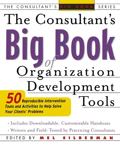 The Consultant's Big Book of Organization Development Tools : 50 Reproducible Intervention Tools to Help Solve Your Clients' Problems ()