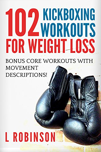 102 Kickboxing Workouts for Weight Loss: Lose weight and build strength with these dynamic workouts!
