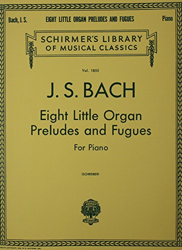 8 Little Organ Preludes and Fugues: Schirmer Library of Classics Volume 1855 Piano Solo (8 Little Preludes And Fugues For Organ)