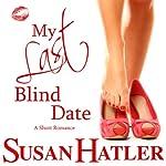 My Last Blind Date: Better Date than Never   Susan Hatler