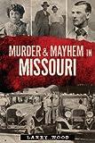 Murder and Mayhem in Missouri, Larry Wood, 162619033X