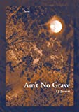 Ain't No Grave (First Book)