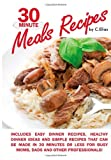 30 Minute Meals Recipes Includes Easy Dinner Recipes, Healthy Dinner Ideas and Simple Recipes That Can Be Made in 30 Minutes or Less for Busy Moms, Dads and Other Professionals!, C. Elias, 1463710488