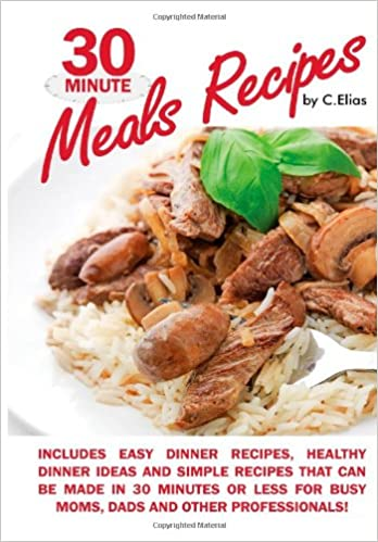 30 minute meals recipes includes easy dinner recipes healthy dinner 30 minute meals recipes includes easy dinner recipes healthy dinner ideas and simple recipes that can be made in 30 minutes or less for busy moms sisterspd