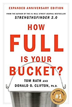 How Full Is Your Bucket? Anniversary Edition by [Rath, Tom, Clifton Ph.D., Donald O.]