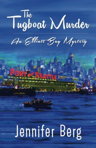 The Tugboat Murder: An Elliott Bay Mystery (Elliott Bay Mysteries) (Volume 2)