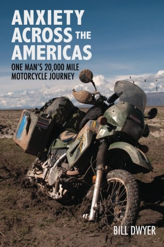 Download Anxiety Across the Americas: One Man's 20,000 Mile Motorcycle Journey pdf epub