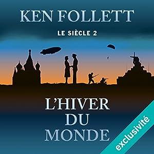L'hiver du monde (Le siècle 2) | Livre audio Auteur(s) : Ken Follett Narrateur(s) : Vincent Violette