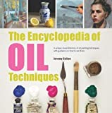The Encyclopedia of Oil Painting Techniques: A Unique Visual Directory Of Oil Painting Techniques, With Guidance On How To Use Them
