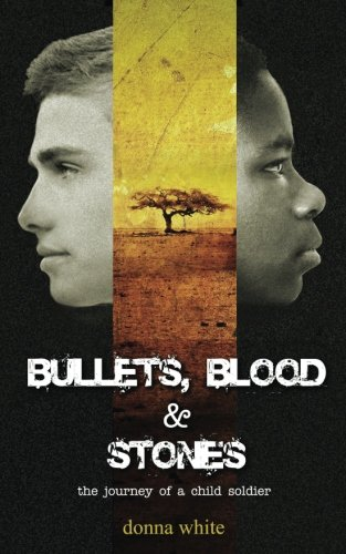 Bullets, Blood and Stones: the journey of a child soldier (the Stones Trilogy) (Volume 1)