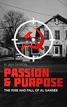 Passion and Purpose: The Rise and Fall of Al Gansee by [DeGrow, Ben]